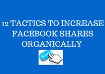 12 TACTICS TO INCREASE FACEBOOK SHARES ORGANICALLY (1)