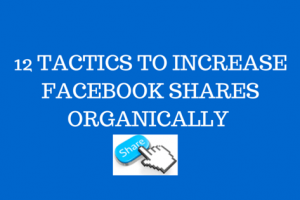 12 TACTICS TO INCREASE FACEBOOK SHARES ORGANICALLY (1)