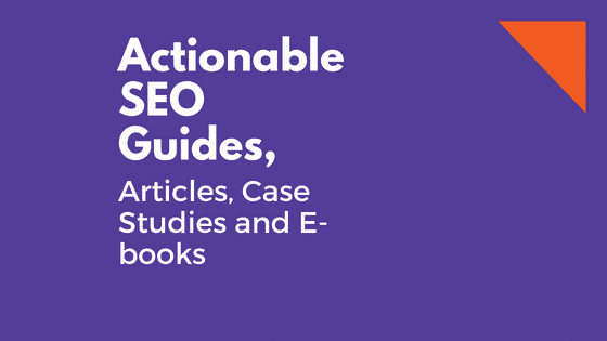 Actionable SEO Guides, Articles, Case Studies and E-books