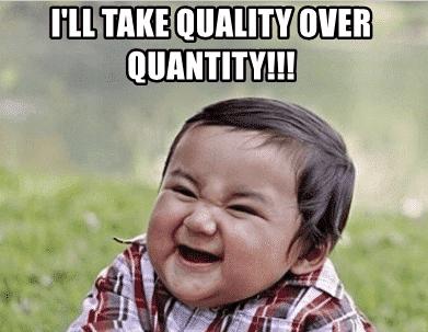 Quality over quantity (1)